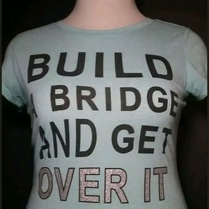 "Tops - 🔥EUC ""Build A Bridge And Get Over It"" Graphic Tee"